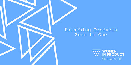 Women in Product SG: Launching Products Zero to One tickets