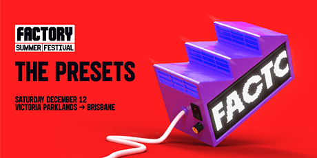 The Presets [Brisbane] | Factory Summer Festival tickets