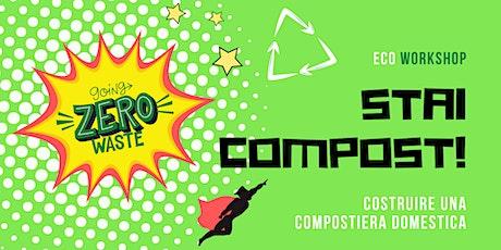 ECO WORKSHOP - STAi COMPOST! Costruire una compostiera domestica biglietti