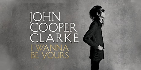 I Wanna Be Yours launch with John Cooper Clarke and friends tickets