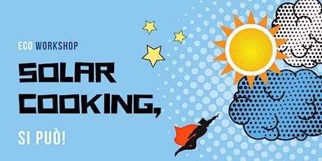ECO WORKSHOP - SOLAR COOKING, SI PUO'! biglietti