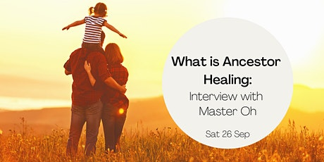 What is Ancestor Healing: Interview with Master Oh tickets