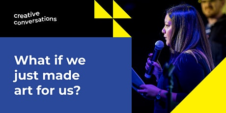 Creative Conversations - What if we just made art for us? tickets