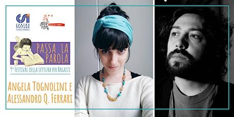 INCONTRI VICINI E LONTANI con Alessandro Q. Ferrari e Angela Tognolini biglietti