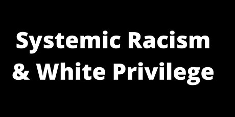 Systemic Racism & White Privilege Workshop tickets