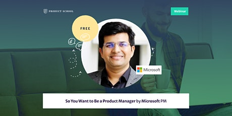 Webinar: So You Want to Be a Product Manager by Microsoft PM tickets