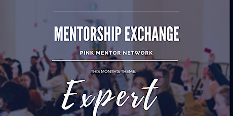 "Mentorship Exchange: Monthly Theme - ""Expert"" tickets"