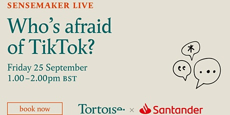 Sensemaker Live: Who's afraid of TikTok? tickets