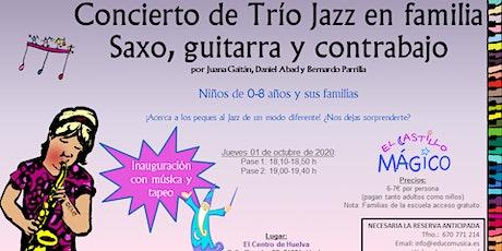 CONCIERTO DE TRÍO JAZZ EN FAMILIA   SAXO, GUITARRA Y CONTRABAJO (Pase 1) entradas