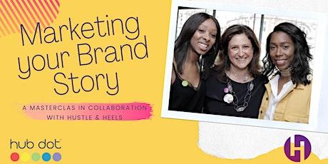 Marketing Your Brand Story | A Masterclass  by Hub Dot & Hustle & Heels tickets