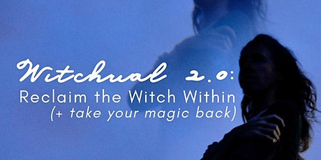Witchual 2.0: Reclaim the Witch Within (+ take your magic back) tickets