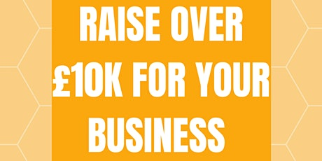 HOW TO RAISE OVER £10K FOR YOUR BUSINESS tickets
