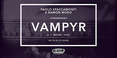 "23/10 | Paolo Spaccamonti&Ramon Moro sonorizzano ""Vampyr"" • Bloom • Mezzago tickets"