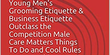 Young Men's Grooming Etiquette Business Etiquette Outclass the Competition tickets