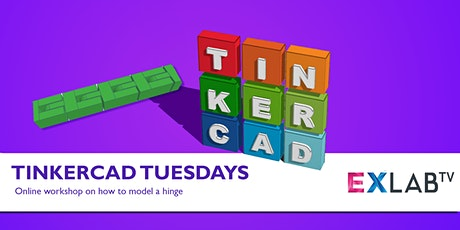 Tinkercad Tuesdays: Modeling a Hinge - EXLAB - Online tickets