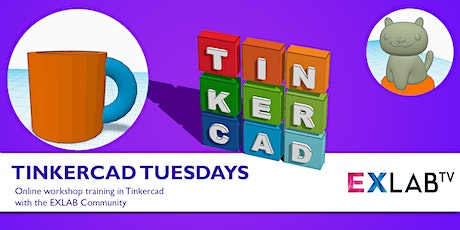 Tinkercad Tuesdays: Introduction - EXLAB - Online tickets