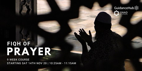 Fiqh of Prayer - (Every Sat from 14th Nov   9 Weeks   9:30AM) tickets