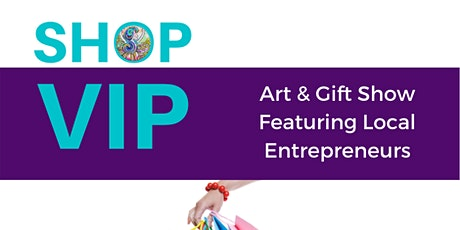 SHOP VIP Art and Gift Show Featuring Women Entrepreneurs tickets