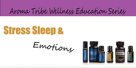 Stress Sleep and Emotions - Team AromaTribe Ed #6 tickets