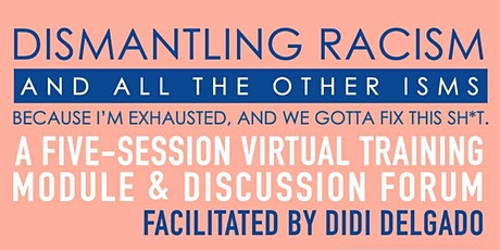"Dismantling Racism (& All The Other ""Isms"") w/ DiDi Delgado & Shamell Bell tickets"