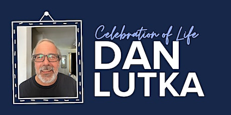 Celebration of Life for Dan Lutka tickets