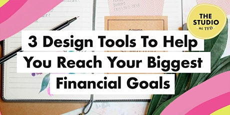 3 Design Tools To Help You Reach Your Biggest Financial Goals tickets