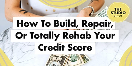 How To Build, Repair, Or Totally Rehab Your Credit Score tickets