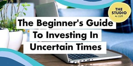 The Beginner's Guide To Investing In Uncertain Times tickets