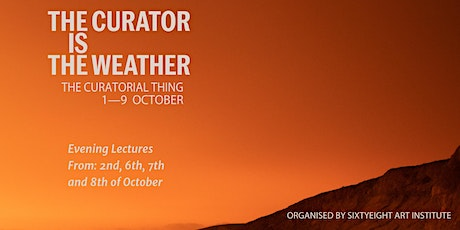 The Curatorial Thing: The Curator is the Weather tickets