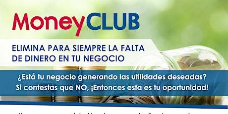 Sesión Informativa MoneyCLUB (incrementa las utilidades de tu negocio) ingressos