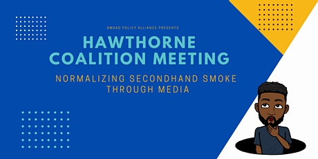 Hawthorne Coalition Meeting:  Normalizing Secondhand Smoke through Media tickets