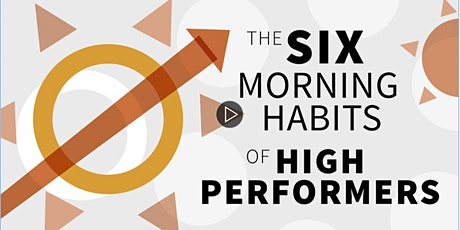 6 Morning Habits of High Performers Free Workshop tickets