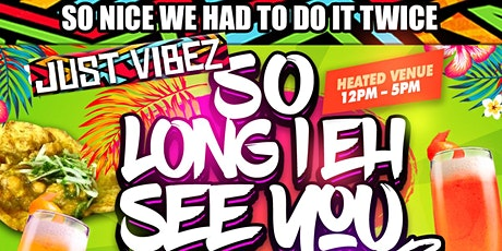 JUST VIBEZ - So long I eh see you2! Tables sold BY 2/4/6  persons per table tickets