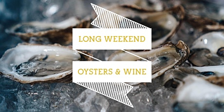 OCTOBER  LONG WEEKEND WITH WINE & OYSTERS tickets