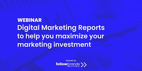 9 Digital Marketing Reports to Maximize Your Investment tickets