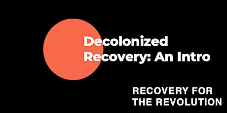 Intro to Decolonized Recovery tickets