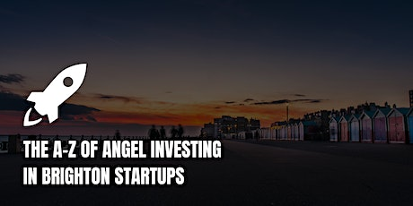 The A-Z of Angel Investing in Brighton Startups tickets