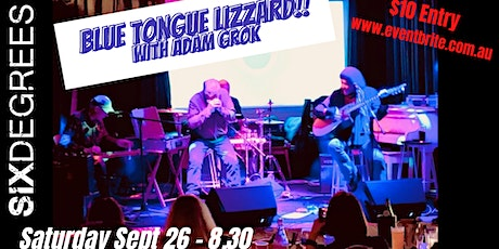 BLUE TONGUE LIZZARD with ADAM GROK LIVE IN THE SIX DEGREES GOLDROOM tickets