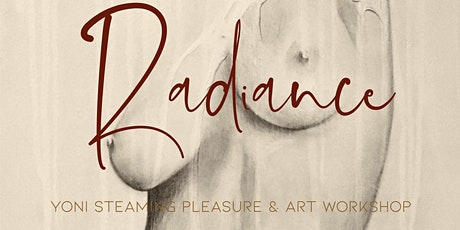 RADIANCE -  Yoni steaming, pleasure & art workshop for women tickets