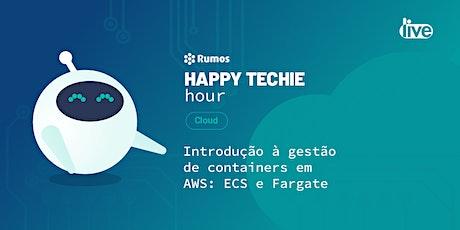 """Happy Techie Hour """"Introdução à gestão de containers em AWS: ECS e Fargate"""" bilhetes"""