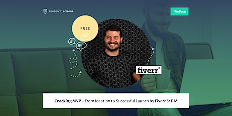Webinar: Cracking MVP - From Ideation to Successful Launch by Fiverr Sr PM tickets