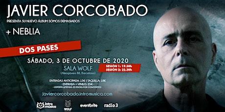 JAVIER CORCOBADO + Neblia (2º pase: 22.30h) entradas
