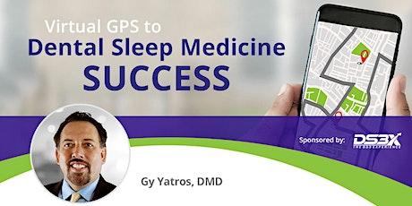 Virtual GPS to Dental Sleep Medicine Success - October tickets