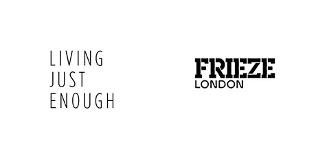 Living Just Enough and Frieze London tickets