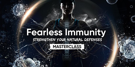 MASTERCLASS: Fearless Immunity - Strengthen Your Natural Defenses tickets