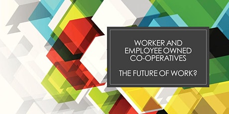 Worker and Employee-Owned Co-operatives - the Future of Work? tickets