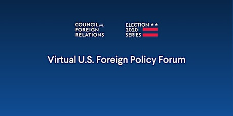 CFR Virtual Election 2020 U.S. Foreign Policy Forum tickets