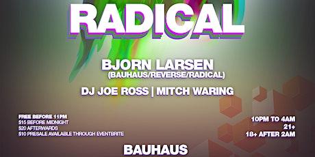 Radical with Bjorn Larsen / Dj Joe Ross / Mitch Waring tickets
