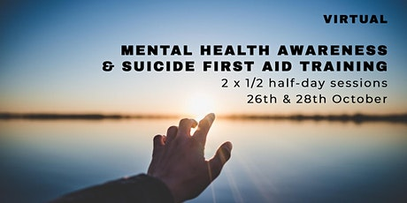Mental Health & Suicide First Aid Training (Online - 26th & 28th Oct) tickets