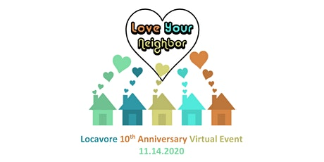 Locavore Love your Neighbor Virtual Event and 10th Anniversary Celebration tickets